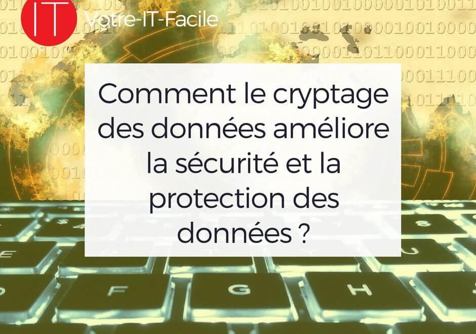 Comment le cryptage des données améliorer la sécurité et la protection des données ?