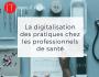 La digitalisation des pratiques chez les professionnels de santé - Votre IT Facile