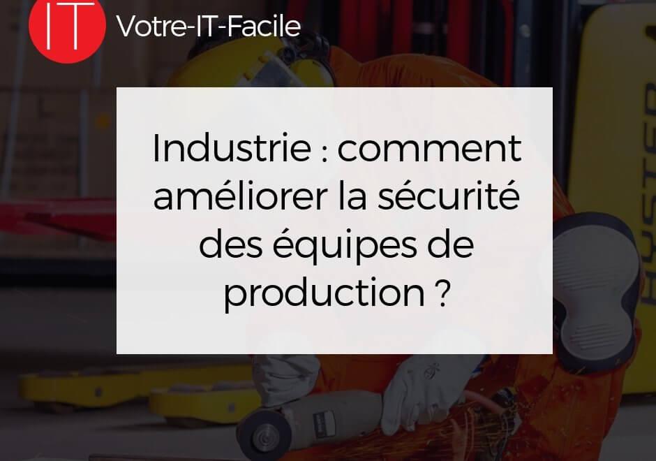 Industrie : comment améliorer la sécurité des équipes de production ?