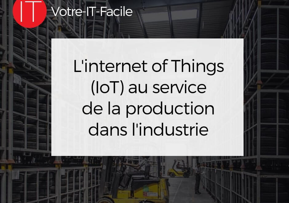 L'internet of Things (IoT) au service de la production dans l'industrie