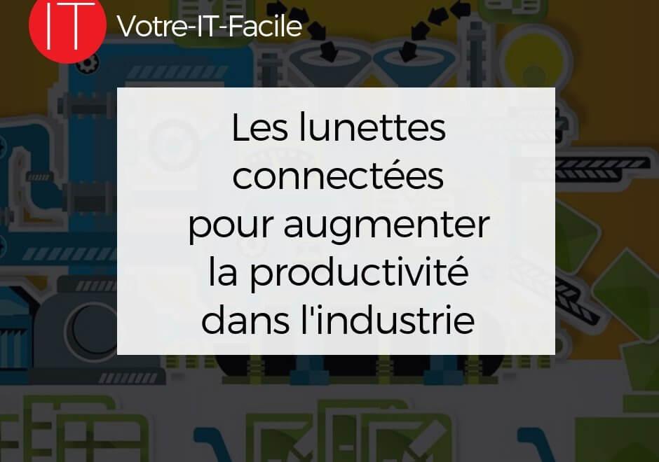 Les lunettes connectées pour augmenter la productivité dans l'industrie