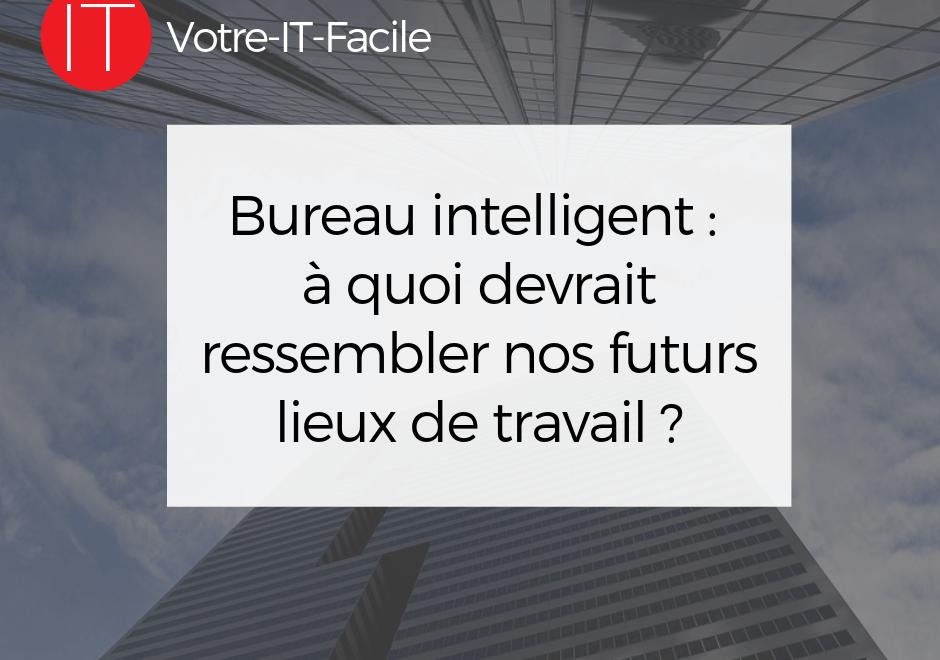 Bureau intelligent : à quoi devrait ressembler nos futurs lieux de travail ?