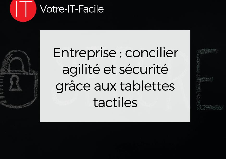 Entreprise : concilier agilité et sécurité grâce aux tablettes tactiles