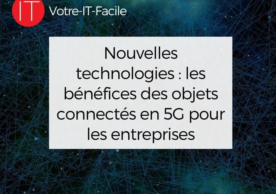 Nouvelles technologies _ les bénéfices des objets connectés en 5G pour les entreprises
